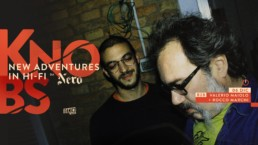 KNOBS • NEW ADVENTURES IN HI-FI B2B with Valerio Maiolo + Rocco Marchi